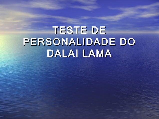 TESTE DETESTE DE PERSONALIDADE DOPERSONALIDADE DO DALAI LAMADALAI LAMA