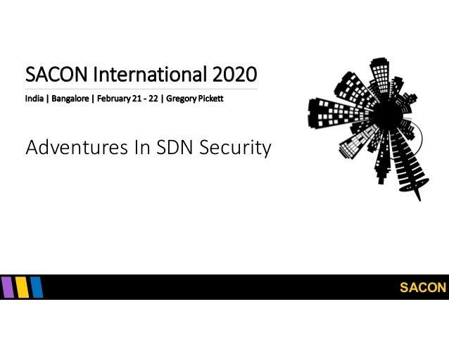 SACON SACON International 2020 India | Bangalore | February 21 - 22 | Gregory Pickett Adventures In SDN Security