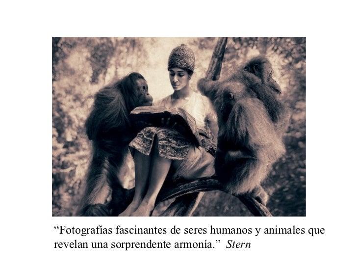 """"""" Fotografías fascinantes de seres humanos y animales que revelan una sorprendente armonía.""""  Stern"""