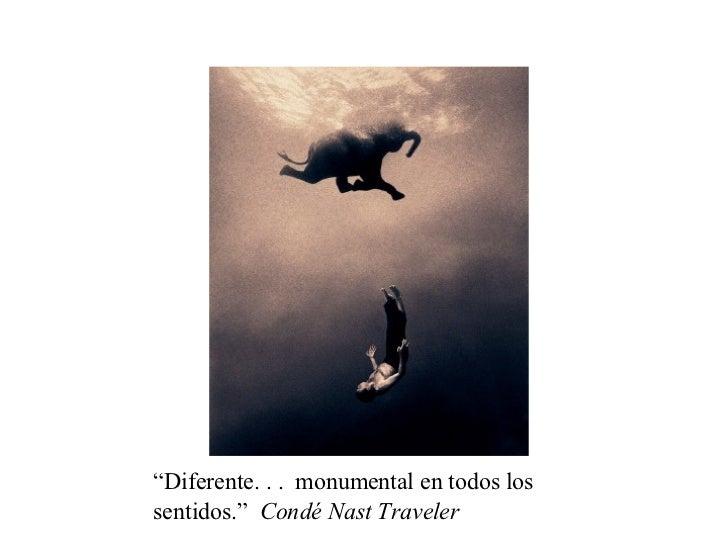 """"""" Diferente. . .  monumental en todos los sentidos.""""  Condé Nast Traveler"""