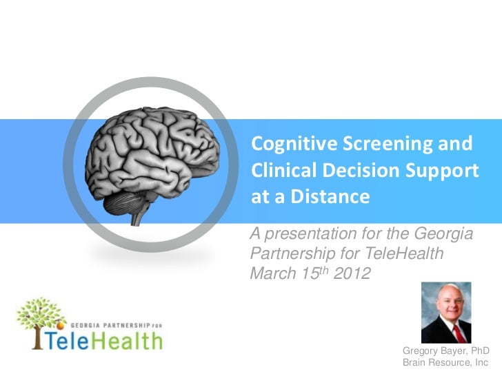 Cognitive Screening andClinical Decision Supportat a DistanceA presentation for the GeorgiaPartnership for TeleHealthMarch...