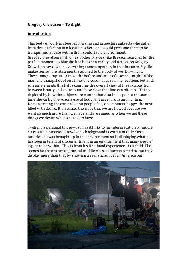 Gregory	  Crewdson	  –	  Twilight	  	  Introduction	  	  This	  body	  of	  work	  is	  about	  expressing	  and	  project...