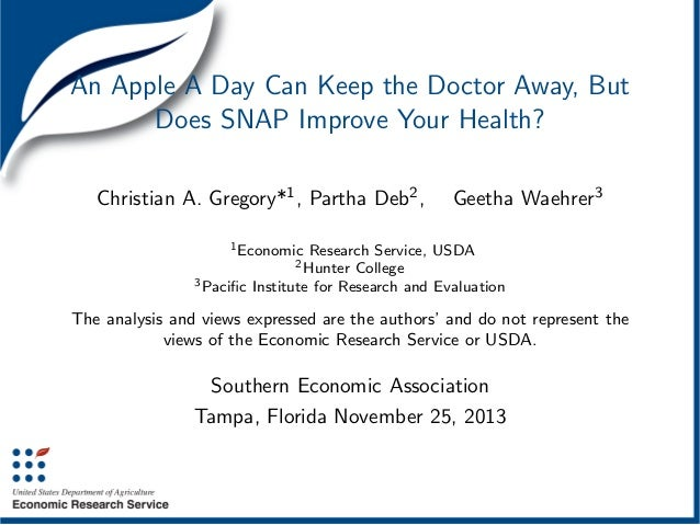An Apple A Day Can Keep the Doctor Away, But Does SNAP Improve Your Health? Christian A. Gregory*1 , Partha Deb2 ,  Geetha...