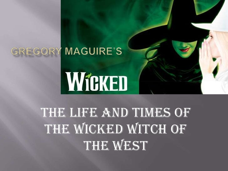 Gregory Maguire's<br />The Life and Times of the Wicked Witch of the West<br />