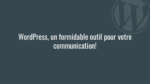 WordPress, un formidable outil pour votre communication!