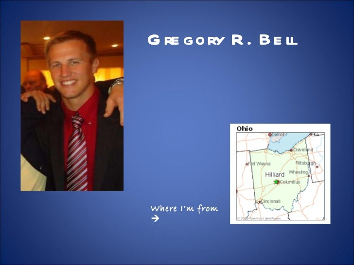 Gregory R. Bell Where I'm from  