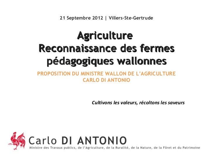 21 Septembre 2012 | Villers-Ste-Gertrude      AgricultureReconnaissance des fermes pédagogiques wallonnesPROPOSITION DU MI...