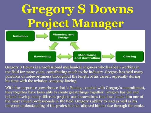Gregory S Downs Project Manager Gregory S Downs is a professional mechanical engineer who has been working in the field fo...