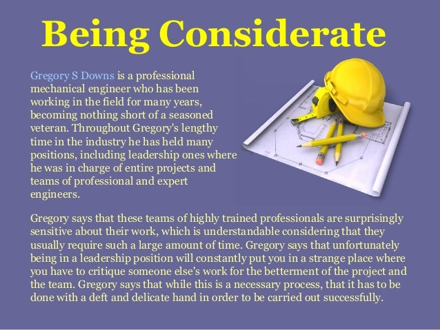 Being Considerate Gregory S Downs is a professional mechanical engineer who has been working in the field for many years, ...