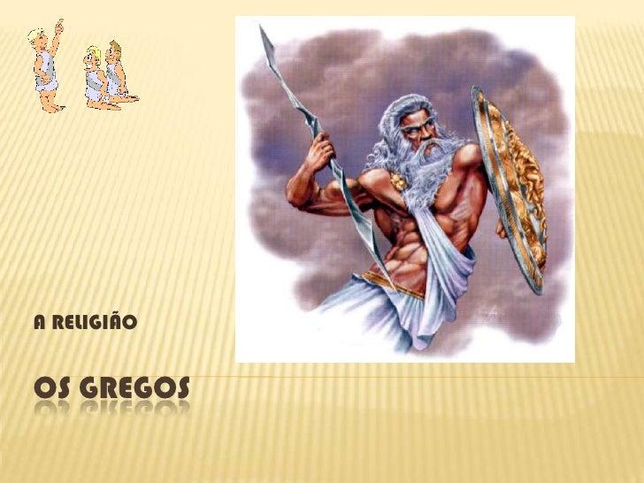 Os Gregos<br />A RELIGIÃO<br />