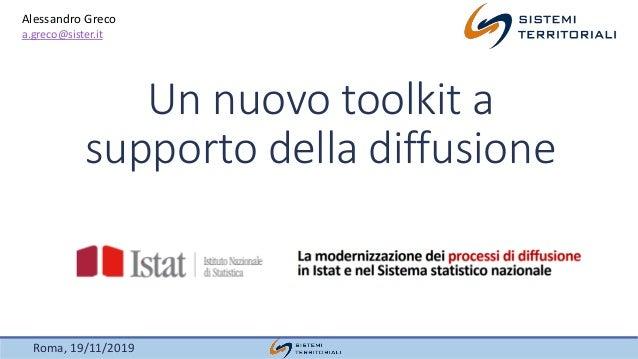 Roma, 19/11/2019 Un nuovo toolkit a supporto della diffusione Alessandro Greco a.greco@sister.it