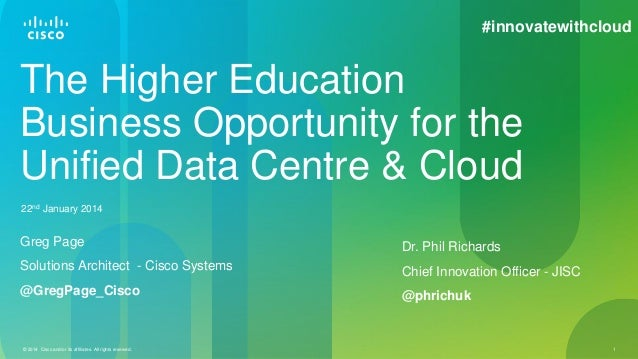 © 2014 Cisco and/or its affiliates. All rights reserved. 1 The Higher Education Business Opportunity for the Unified Data ...