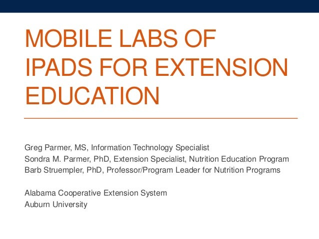 MOBILE LABS OF IPADS FOR EXTENSION EDUCATION Greg Parmer, MS, Information Technology Specialist Sondra M. Parmer, PhD, Ext...