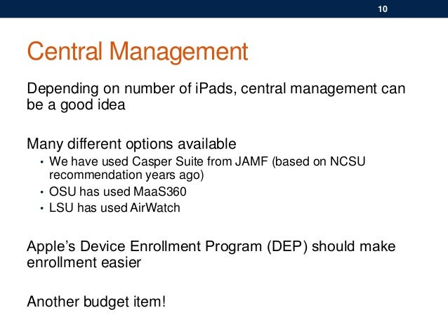 Central Management Depending on number of iPads, central management can be a good idea Many different options available • ...