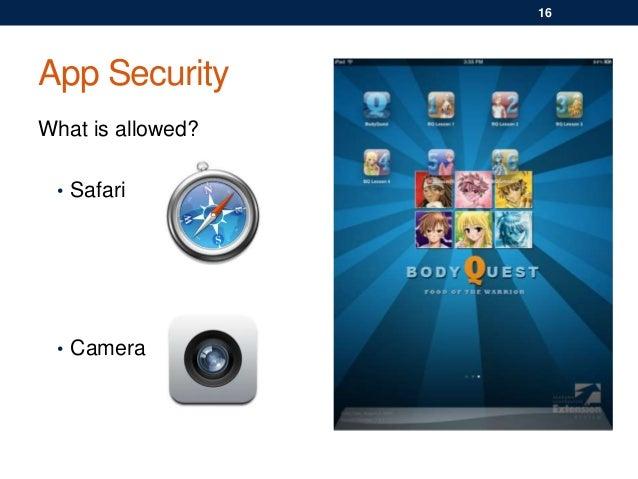 App Security What is allowed? • Safari • Camera 16