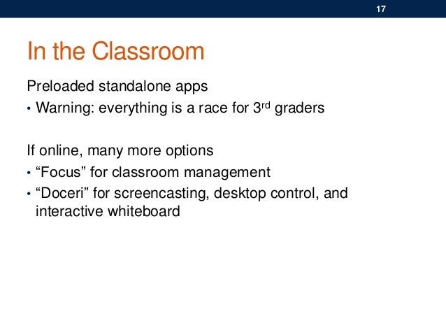 In the Classroom Preloaded standalone apps • Warning: everything is a race for 3rd graders If online, many more options • ...