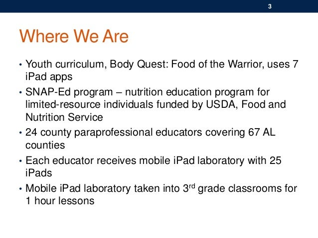 Where We Are • Youth curriculum, Body Quest: Food of the Warrior, uses 7 iPad apps • SNAP-Ed program – nutrition education...