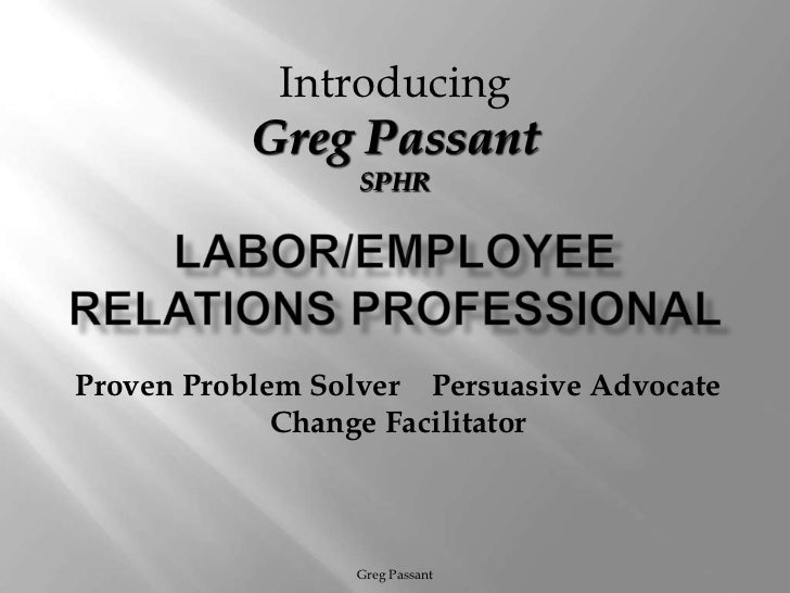 Introducing           Greg Passant                  SPHRProven Problem Solver Persuasive Advocate             Change Facil...