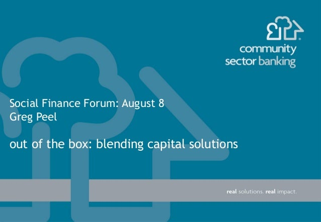 Social Finance Forum: August 8 Greg Peel out of the box: blending capital solutions