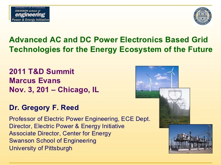 Advanced AC and DC Power Electronics Based Grid Technologies for the Energy Ecosystem of the Future 2011 T&D Summit Marcus...