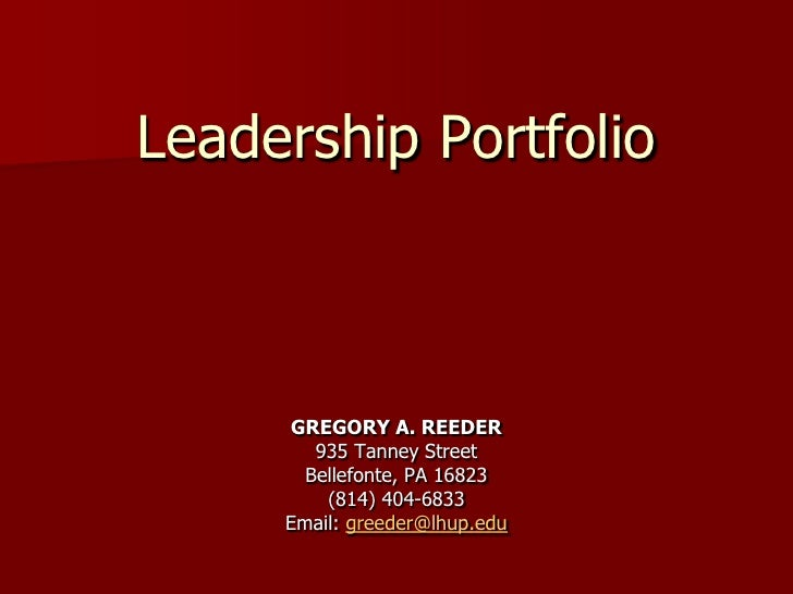 Leadership Portfolio         GREGORY A. REEDER         935 Tanney Street        Bellefonte, PA 16823          (814) 404-68...