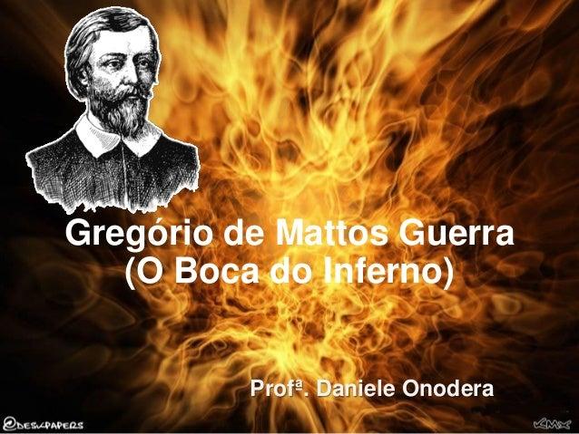 Gregório de Mattos Guerra (O Boca do Inferno)  Profª. Daniele Onodera