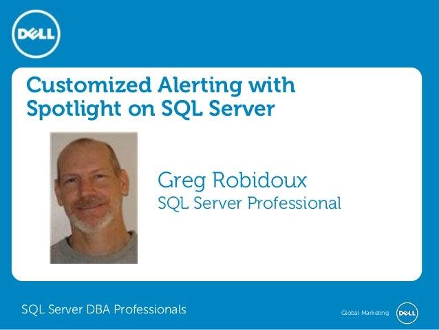 Customized Alerting with Spotlight on SQL Server Greg Robidoux SQL Server Professional  SQL Server DBA Professionals  Glob...