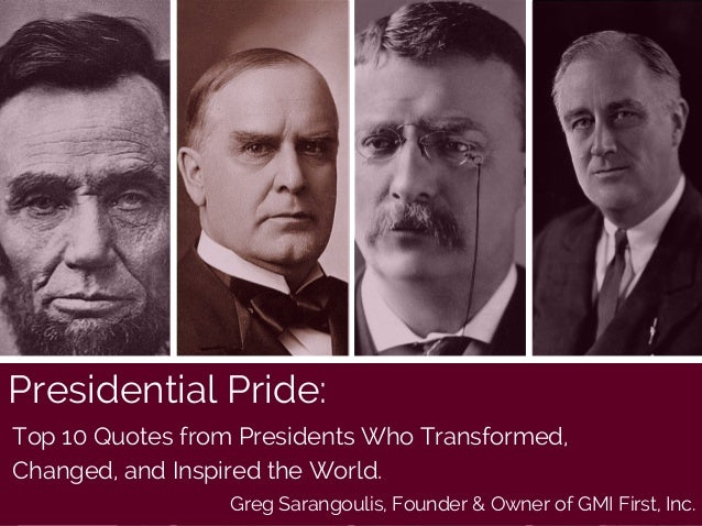 Presidential Pride: Top 10 Quotes from Presidents Who Transformed, Changed, and Inspired the World. Greg Sarangoulis, Foun...