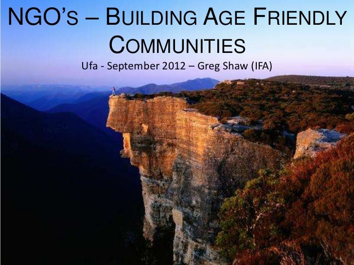 NGO'S – BUILDING AGE FRIENDLY        COMMUNITIES      Ufa - September 2012 – Greg Shaw (IFA)