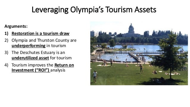Leveraging Olympia's Tourism Assets Arguments: 1) Restoration is a tourism draw 2) Olympia and Thurston County are underpe...