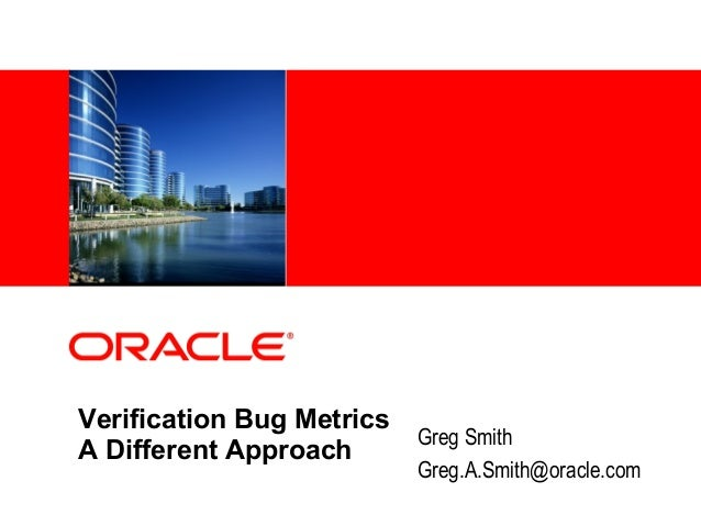 <Insert Picture Here>Verification Bug MetricsA Different ApproachGreg SmithGreg.A.Smith@oracle.com