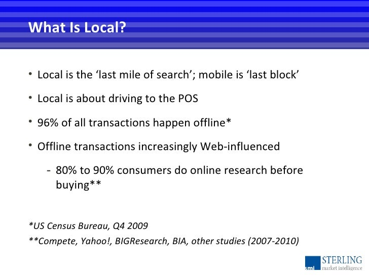 <ul><li>Local is the 'last mile of search'; mobile is 'last block' </li></ul><ul><li>Local is about driving to the POS </l...
