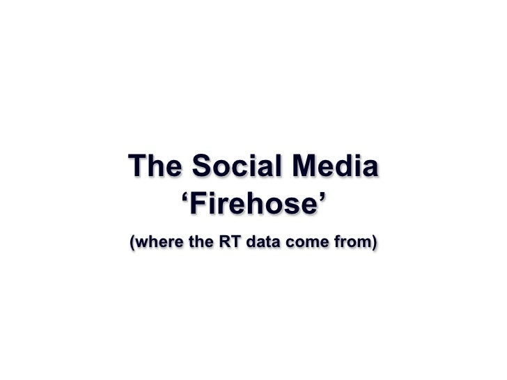 The Social Media 'Firehose' (where the RT data come from)