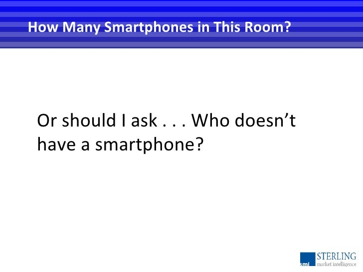 How Many Smartphones in This Room? Or should I ask . . . Who doesn't have a smartphone?