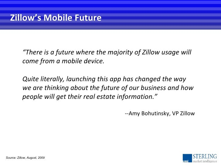 """Zillow's Mobile Future Source: Zillow, August, 2009 """" There is a future where the majority ofZillowusage will come from ..."""