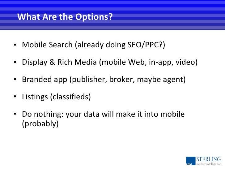 <ul><li>Mobile Search (already doing SEO/PPC?) </li></ul><ul><li>Display & Rich Media (mobile Web, in-app, video) </li></u...