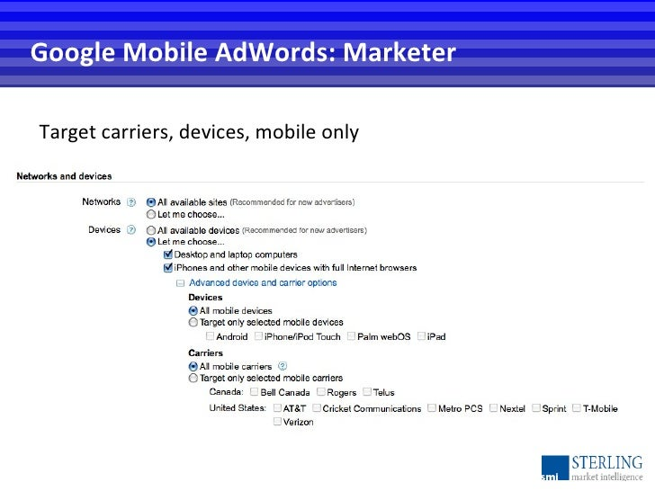 Google Mobile AdWords: Marketer <ul><li>Target carriers, devices, mobile only </li></ul>