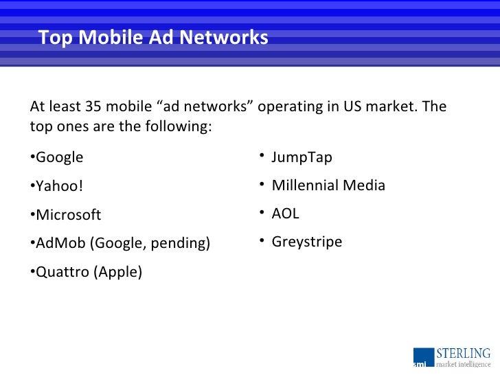 "<ul><li>At least 35 mobile ""ad networks"" operating in US market. The top ones are the following:  </li></ul><ul><li>Google..."