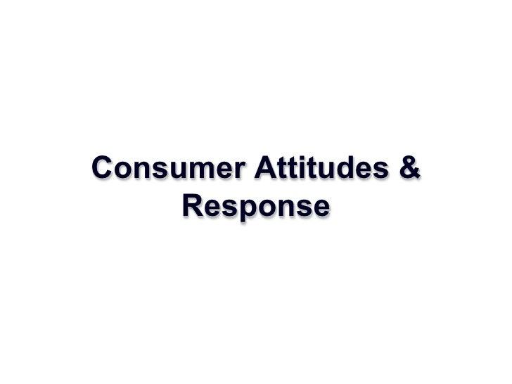 Consumer Attitudes & Response