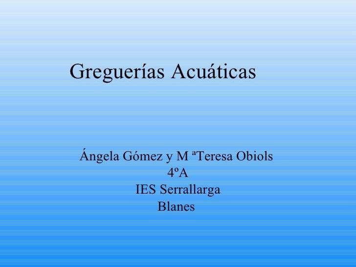Greguerías Acuáticas Ángela Gómez y M ªTeresa Obiols  4ºA IES Serrallarga Blanes