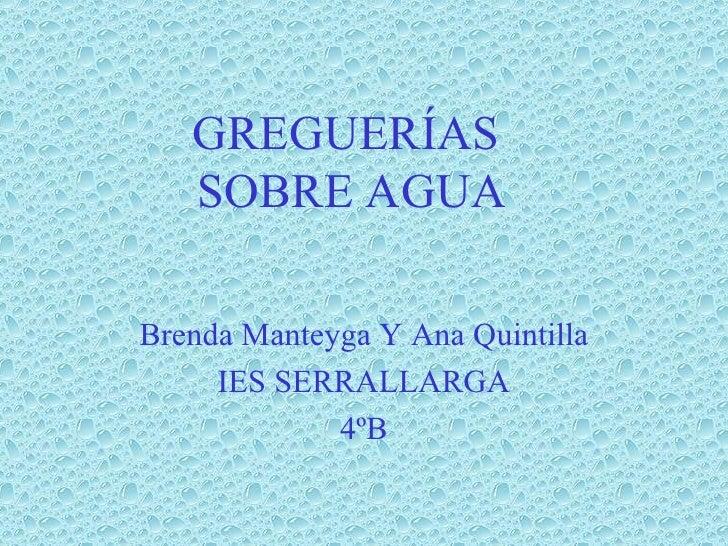 Brenda Manteyga Y Ana Quintilla IES SERRALLARGA 4ºB GREGUERÍAS  SOBRE AGUA