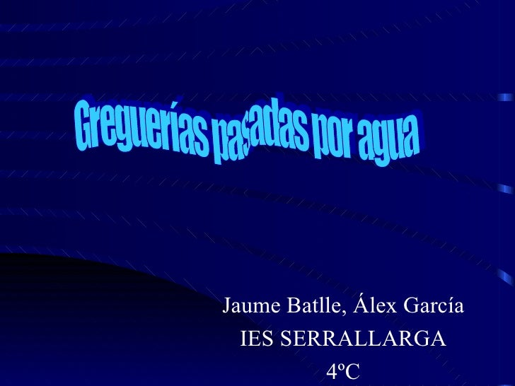 Jaume Batlle, Álex García IES SERRALLARGA 4ºC Greguerías pasadas por agua