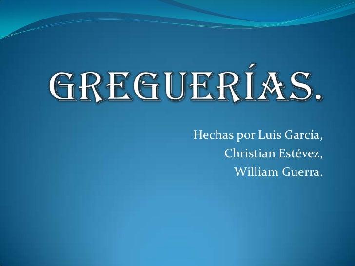 Hechas por Luis García,    Christian Estévez,      William Guerra.