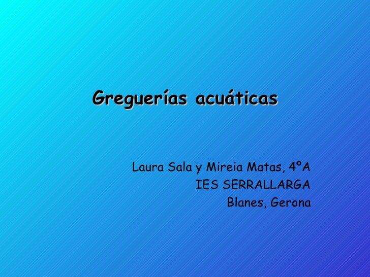 Greguerías acuáticas Laura Sala y Mireia Matas, 4ºA IES SERRALLARGA Blanes, Gerona