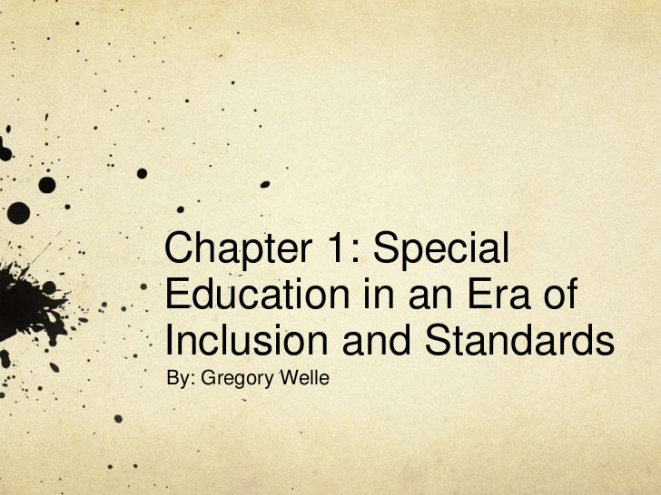 Chapter 1: Special Education in an Era of Inclusion and Standards<br />By: Gregory Welle<br />