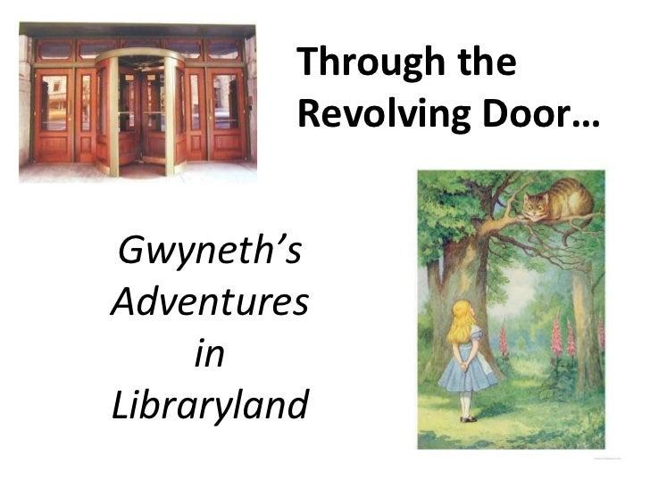Through the Revolving Door… Gwyneth's Adventures in Libraryland