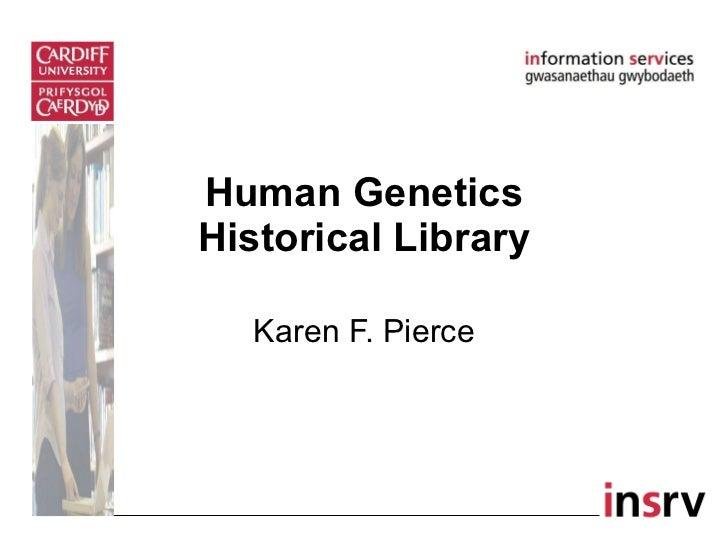 Human Genetics Historical Library Karen F. Pierce