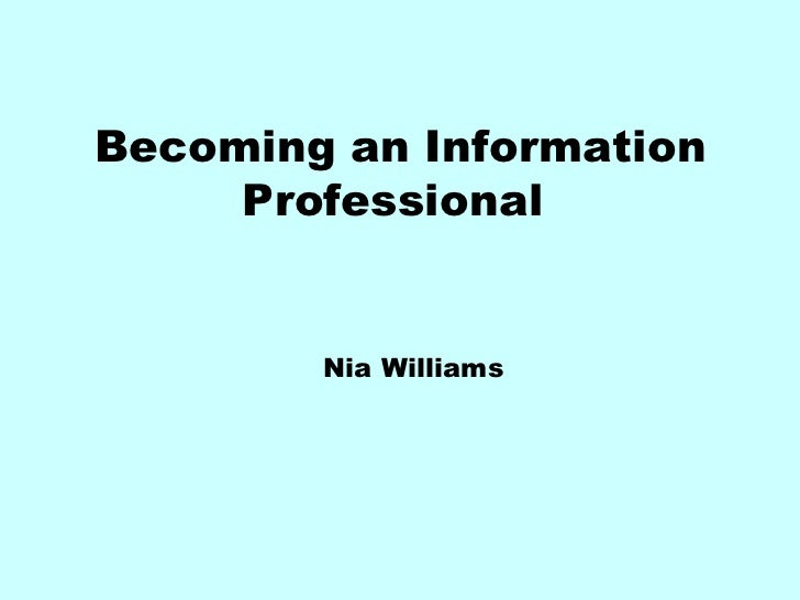 Becoming an Information Professional  Nia Williams