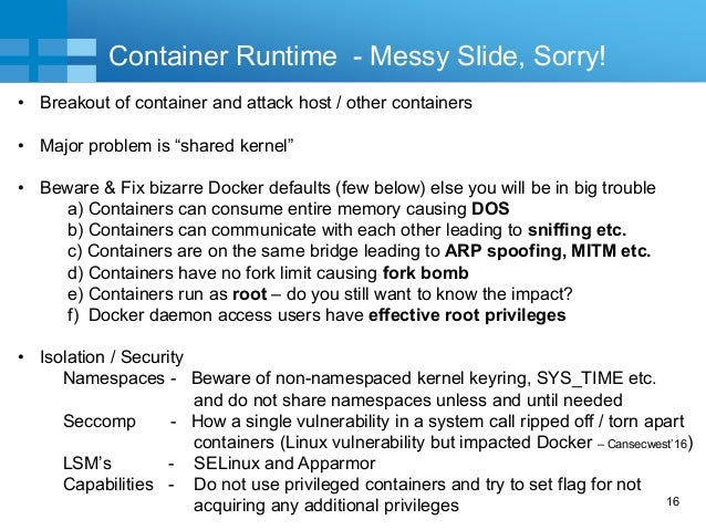 """16 Container Runtime - Messy Slide, Sorry! • Breakout of container and attack host / other containers • Major problem is """"..."""