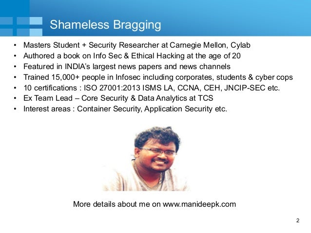 2 Shameless Bragging • Masters Student + Security Researcher at Carnegie Mellon, Cylab • Authored a book on Info Sec & Eth...